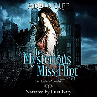 The Mysterious Miss Flint     Lost Ladies of London, Book 1              By:                                                                                                                                 Adele Clee                               Narrated by:                                                                                                                                 Liisa Ivary                      Length: 8 hrs and 8 mins     6 ratings     Overall 5.0