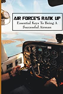 Air Force's Rank Up: Essential Keys To Being A Successful Airman: Air Force Ranks And Pay
