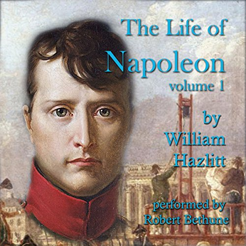 The Life of Napoleon: Volume 1 audiobook cover art