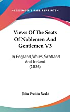 Views Of The Seats Of Noblemen And Gentlemen V3: In England, Wales, Scotland And Ireland (1826)