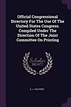 Official Congressional Directory for the Use of the United States Congress. Compiled Under the Direction of the Joint Committee on Printing