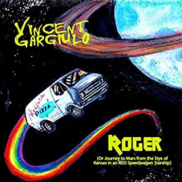 Roger (Or Journey to Mars from the Styx of Kansas in an Reo Speedwagon Starship)