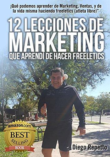 """12 Lecciones de Marketing que aprendi de Freeletics: Qué podemos aprender de Marketing, Ventas, y de la vida misma siendo un atleta libre (Freeletics)"""" (Spanish Edition)"""