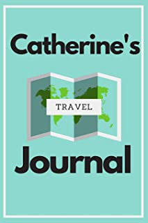 Catherine's Travel Journal: Personalized lined journal, notebook or travel diary. 6