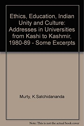 Ethics, Education, Indian Unity and Culture: Addresses in Universities from Kashi to Kashmir, 1980-89 - Some Excerpts