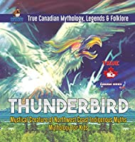 Thunderbird - Mystical Creature of Northwest Coast Indigenous Myths - Mythology for Kids - True Canadian Mythology, Legends & Folklore