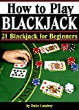 How to Play Blackjack: Getting Familiar with Blackjack Rules and the Blackjack Table (21 Blackjack for Beginners) (English Edition)