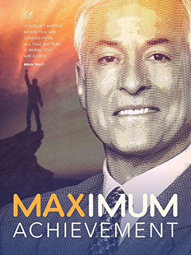 Maximum Achievement: The Brian Tracy Story