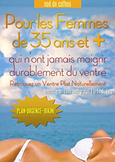 Maigrir Rapidement ,Comment avoir un ventre plat et des abdominaux pour les femmes de 35 ans et plus... (French Edition)