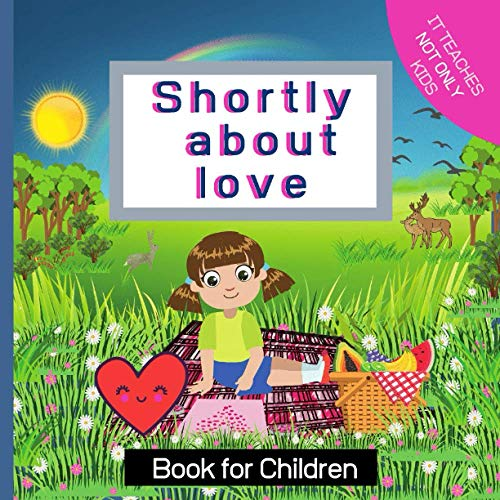 Shortly About Love: Valentine's Day Book for Kids Ages 2-5 Year Olds|A Cute Story For Toddlers About True Love|Beatiful Tale For Parents and Children for Preschool, Kindergarten