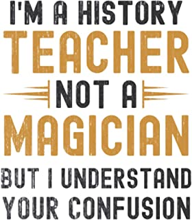 Im a History Teacher, Not a Magician, but Understand, your Confusion : Funny Notebook Gift for History Teachers: Funny Bla...