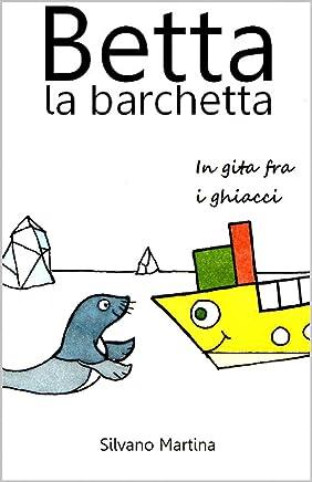 Betta la barchetta, in gita fra i ghiacci (Libro illustrato per bambini)