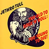 Songtexte von Jethro Tull - Too Old to Rock 'n' Roll: Too Young to Die!