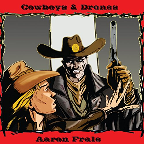 Cowboys and Drones                   By:                                                                                                                                 Aaron Frale                               Narrated by:                                                                                                                                 Richard Coombs                      Length: 7 hrs and 56 mins     Not rated yet     Overall 0.0