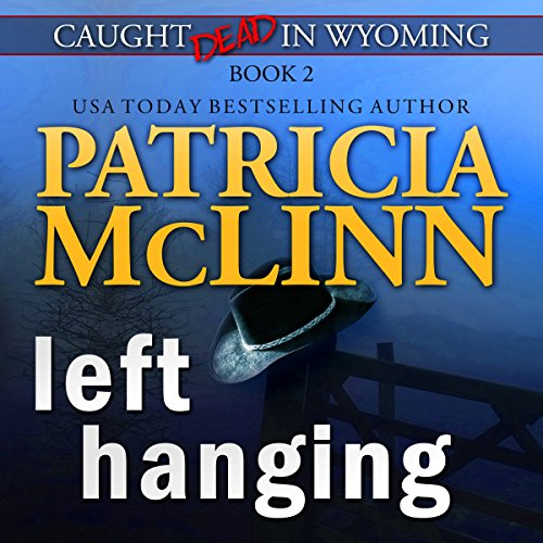 Left Hanging (Caught Dead in Wyoming, Book 2)                   By:                                                                                                                                 Patricia McLinn                               Narrated by:                                                                                                                                 Jane McLaughlin                      Length: 11 hrs and 23 mins     63 ratings     Overall 4.4