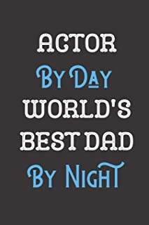 Actor By Day World's Best Dad By Night: Father Professional Title Journal Diary Notebook as Birthday, Anniversary, Christm...