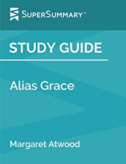 Study Guide: Alias Grace by Margaret Atwood (SuperSummary)