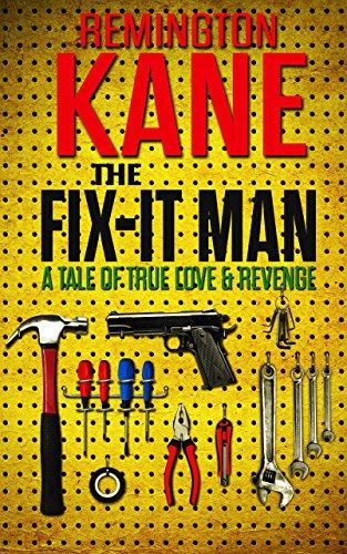 The Fix-it Man: A Tale of True Love & Revenge by [Remington Kane]