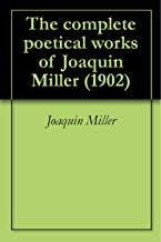 The complete poetical works of Joaquin Miller (1902)