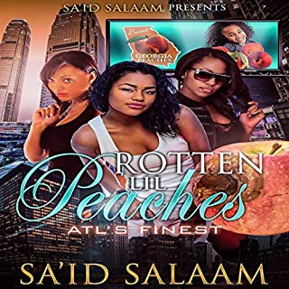 Rotten Lil Peaches: Atl's Finest                   Written by:                                                                                                                                 Sa'id Salaam                               Narrated by:                                                                                                                                 Addison Barnes                      Length: 5 hrs and 30 mins     Not rated yet     Overall 0.0