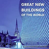 Great New Buildings of the World: Works from Tadao Ando to Zaha Hadid