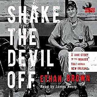 Shake the Devil Off     A True Story of the Murder that Rocked New Orleans              Written by:                                                                                                                                 Ethan Brown                               Narrated by:                                                                                                                                 James Avery                      Length: 9 hrs and 8 mins     Not rated yet     Overall 0.0