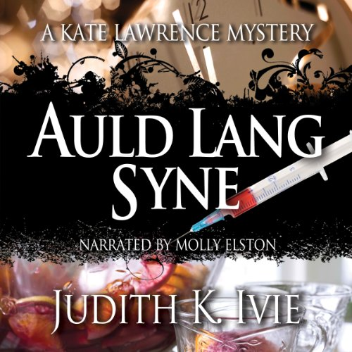 Auld Lang Syne     The Kate Lawrence Mysteries, Book 6              By:                                                                                                                                 Judith Ivie                               Narrated by:                                                                                                                                 Molly Elston                      Length: 6 hrs     5 ratings     Overall 4.6