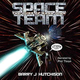 Space Team: The Guns of Nana Joan     Space Team Saga, Book 5              By:                                                                                                                                 Barry J. Hutchison                               Narrated by:                                                                                                                                 Phil Thron                      Length: 8 hrs and 52 mins     10 ratings     Overall 5.0