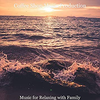 Music for Relaxing with Family