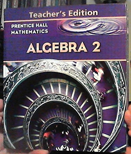 Prentice Hall Mathematics: Algebra 2, Teachers Edition