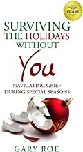 Surviving the Holidays Without You: Navigating Grief During Special Seasons (Good Grief Series)