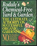 Rodale's Chemical-Free Yard & Garden: The Ultimate Authority on Successful Organic Gardening