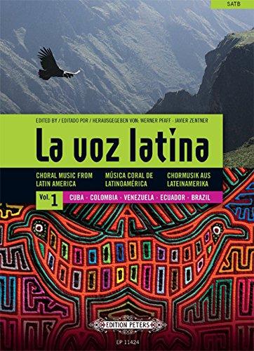 La voz latina Vol. 1: Cuba, Colombia, Venezuela, Ecuador, Brasilien -Chormusik aus Lateinamerika (spanisch, englisch, deutsch): Noten für Chor