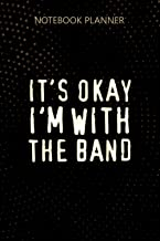 Notebook Planner It s okay I m with the band: Journal, Personalized, 114 Pages, Daily Journal, Do It All, 6x9 inch, Homewo...