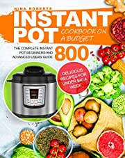 Instant Pot Cookbook on a Budget: The Complete Instant Pot Beginners and Advanced Users Guide 800 | Delicious Recipes for Under $40 a Week | Instant Pot Cookbook