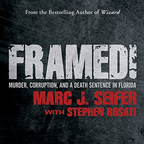 Framed!     Murder, Corruption, and a Death Sentence in Florida              By:                                                                                                                                 Marc J. Seifer,                                                                                        Stephen Rosati                               Narrated by:                                                                                                                                 Roger Wayne                      Length: 14 hrs and 38 mins     Not rated yet     Overall 0.0
