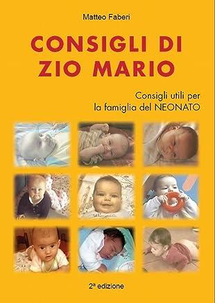 Consigli di Zio Mario (Aiuto nella gestione e benessere dei Neonati - Consigli Pratici Vol. 1)
