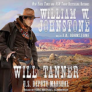 Will Tanner: U.S. Deputy Marshal     Will Tanner Series, Book 1              By:                                                                                                                                 William W. Johnstone,                                                                                        J. A. Johnstone                               Narrated by:                                                                                                                                 Eric Michael Summerer                      Length: 8 hrs and 14 mins     118 ratings     Overall 4.7