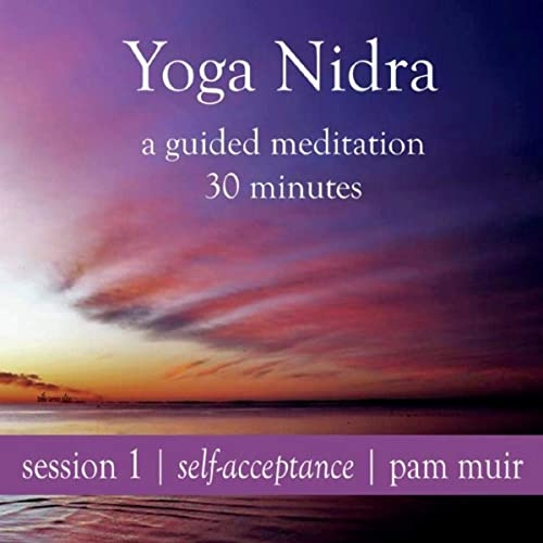 Yoga Nidra, Session 1: Self Acceptance by Pam Muir on Amazon ...