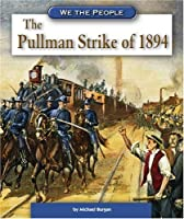 We the People, The Pullman Strike of 1894