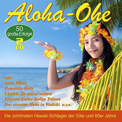 Aloha-Ohe - die 50 schönsten Hawaii-Schlager