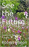 See the Future: Learn to See the Future (English Edition)