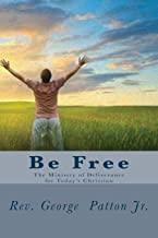 Be Free: The Ministry of Deliverance for Today's Christian.