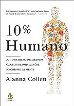 10% Humano: Como Os Micro-organismos São A Chave Para A Saúde Do Corpo E Da Mente