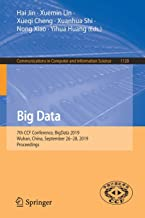 Big Data: 7th CCF Conference, BigData 2019, Wuhan, China, September 26–28, 2019, Proceedings (Communications in Computer and Information Science)