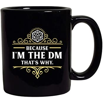 Because I'm The DM That's Why RPG Game Master Funny Parody Black Coffee Mug (Black, 11 oz)