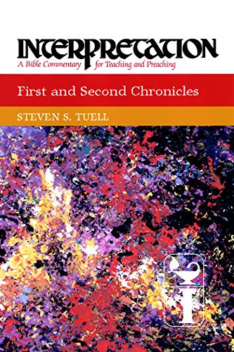 First and Second Chronicles: Interpretation: A Bible Commentary for Teaching and Preaching by [Steven S. Tuell]