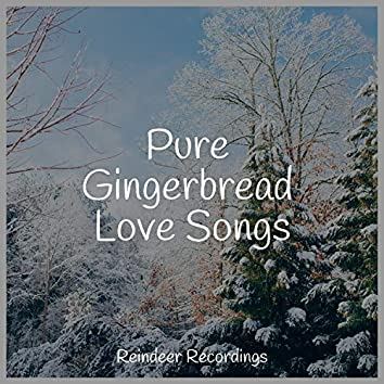 Pure Gingerbread Love Songs