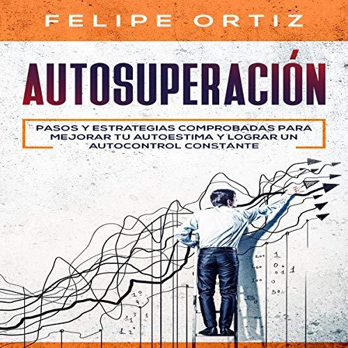 Diseño de la portada del título Autosuperación: Pasos y Estrategias Comprobadas para Mejorar Tu Autoestima y Lograr un Autocontrol Constante