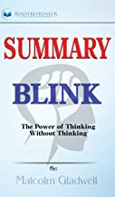 Summary of Blink: The Power of Thinking Without Thinking by Malcolm Gladwell